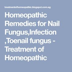 Homeopathic Remedies for Nail Fungus,Infection ,Toenail fungus - Treatment of Homeopathic