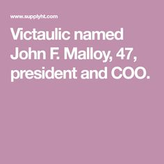 Victaulic named John F. Malloy, 47, president and COO.