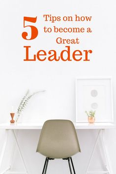 5 Tips on How to Become a Great Leader - Are you a natural born leader? If not, you can become one. These 5 tips will help you get to the next level!
