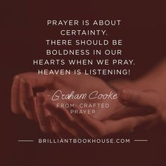 Prayer is about certainty. There should be boldness in our hearts when we pray, heaven is listening - Graham Cooke