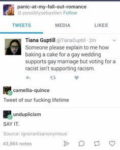 """""""Someone please explain to me how baking a cake for a gay wedding supports gay marriage but voting for a racist isn't supporting racism."""""""