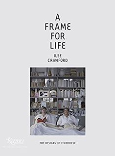 A Frame for Life: The Designs of StudioIlse: Ilse Crawford, Edwin Heathcote: 8601421365352: Amazon.com: Books