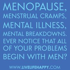 MENopause, MENstrual cramps, MENtal illness, MENtal breakdowns…ever notice that all of your problems begin with MEN? Ya think. Menopause Humor, Menopause Symptoms, Early Menopause, Nervous Breakdown, Mental Breakdown, Bipolar Humor, Live Life Happy, This Is Us Quotes, Health Advice