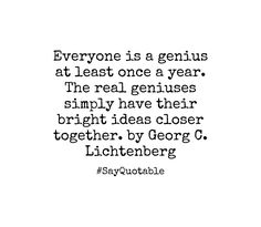 Quote About Everyone is a genius at least once a year. The real ...