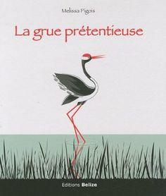La grue prétentieuse - Melissa Pigois - Amazon.fr - Livres