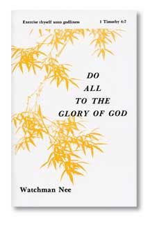 Watchman Nee Do All To The Glory Of God
