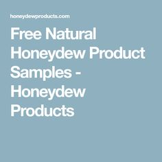 Free Natural Honeydew Product Samples - Honeydew Products
