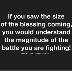 If you saw the size of the blessing coming, you would understand the magnitude of the battle you're fighting. I needed that word of encouragement today! Quotable Quotes, Bible Quotes, Me Quotes, Sunday Quotes, Daily Quotes, Great Quotes, Quotes To Live By, Inspirational Quotes, Cool Words