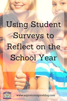 Use end-of-the-year student surveys as a way for students to reflect and for teachers to get feedback on how the year went.
