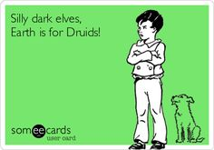 Silly dark elves, Earth is for Druids!  - Atticus from Hunted by Kevin Hearne #IronDruid Series