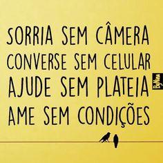 Sorria sem câmera, converse sem celular, ajude sem plateia, ame sem condições. #autordesconhecido #sorria #frases #citações #essencial #conselho #pravidatoda #instabynina