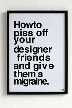 Unknown designer. Funny poster that designers will see and automatically hear chalk on a board. #pissoffdesigners