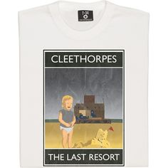 My home town - Cleethorpes: The Last Resort T-Shirt ...