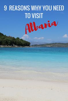 9 Reasons Why You Need To Visit Albania.  My new favourite country in Europe!