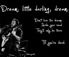 Dream little darling, dream....