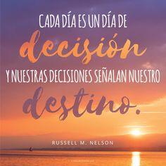 Cada día es un día de decisión y nuestras decisiones señalan nuestro destino. -Russell M. Nelson  Metas, SUD, memes, Inspiración, Frases, Blog, Mormón
