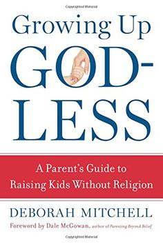 Growing Up Godless: A Parent's Guide to Raising Kids Without Religion by Deborah Mitchell http://www.amazon.com/dp/1454910984/ref=cm_sw_r_pi_dp_W23Lub0CHGN5J