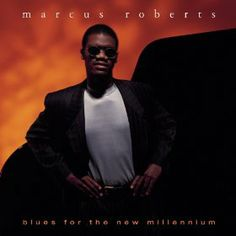 Blues For The New Millennium - Marcus Roberts | Essential Listening (Chapter 7)