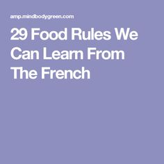 29 Food Rules We Can Learn From The French