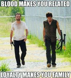 """Blood makes you related. Loyalty makes you family."" 