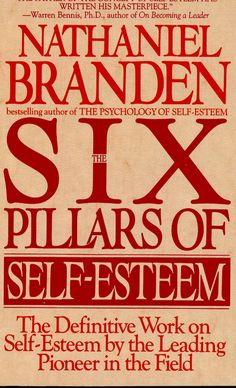 The Six Pillars of Self-Esteem: The Definitive Work on Self-Esteem by the Leading Pioneer in the Field - Nathaniel Branden - ISBN 8601300326245 - Good Books, Books To Read, Best Self Help Books, Most Popular Books, How To Stop Procrastinating, Self Publishing, Emotional Intelligence, Self Development, Personal Development