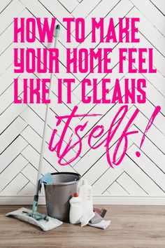 How to make your home feel like it cleans itself! Just a few simple tasks and your home will run like a well oiled machine.