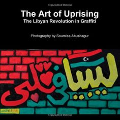 The Art Of Uprising: The Libyan Revolution In Graffiti by Soumiea Abushagur just purchased on demand.