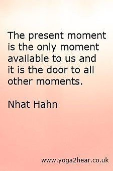 The present moment is the only moment available to us and it is the door to all…