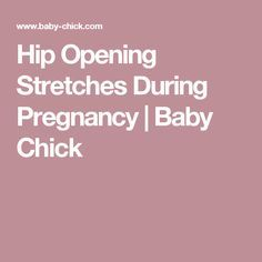 Hip Opening Stretches During Pregnancy | Baby Chick