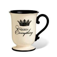 Queen of Everything Coffee Tea Mug Cup $19 - Love cup style not the words so much.