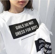 Girl Do not Dress For Boy T Shirt - feminist Tumblr TShirt ฺwhiteT-Shirt hipster Shirt grunge Tee cool Clothing Whatever comfort Top Size S M L XL