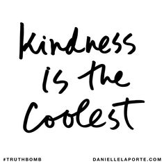 Kindness is the coolest. Subscribe: DanielleLaPorte.com #Truthbomb #Words #Quotes
