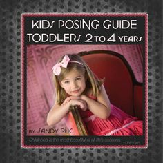 Children's Posing Guide - Toddlers 2 to 4 years. Wonderful resource for toddler and children's portrait sessions