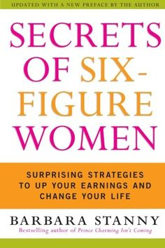 Secrets of Six-Figure Women: Surprising Strategies to Up Your Earnings and Change Your Life by Barbara Stanny,http://www.amazon.com/dp/0060933461/ref=cm_sw_r_pi_dp_owOFsb0TWVQJHGWY