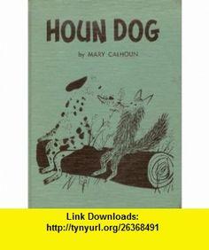 Houn Dog (9780688214067) Mary Calhoun, Roger Duvoisin , ISBN-10: 0688214061  , ISBN-13: 978-0688214067 ,  , tutorials , pdf , ebook , torrent , downloads , rapidshare , filesonic , hotfile , megaupload , fileserve
