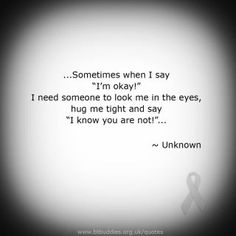 I used to have two people who would always know, and give me a hug and tell me it would be ok... I wish I had someone to do that for me tonight...