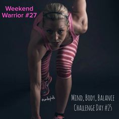 July Challenge : Mind, Body, Balance : Day #25/WEEKEND WARRIOR #27