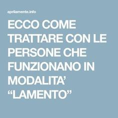 """ECCO COME TRATTARE CON LE PERSONE CHE FUNZIONANO IN MODALITA' """"LAMENTO"""" Games For Teens, Lie To Me, Mind Games, Osho, Life Planner, Getting Things Done, Better Life, Problem Solving, Good To Know"""