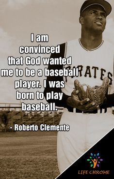 """I am convinced that God wanted me to be a baseball player. I was born to play baseball. Baseball Park, Pirates Baseball, Roberto Clemente, Baseball Quotes, Baseball Stuff, Pittsburgh Sports, Pittsburgh Pirates, Quotes By Famous People, People Quotes"