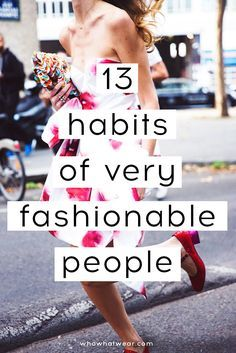 Take note of these 13 habits all fashion girls should master to live a more stylish life.