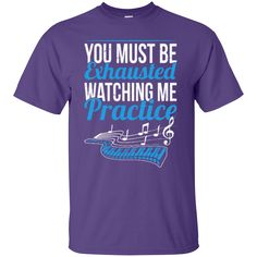 You Must Be Exhausted Watching Me Practice T-Shirt