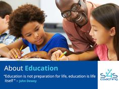 "About Education - ""Education is not preparation for life, education is life itself"" – John Dewey"