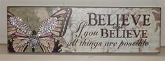 """Believe"" Inspirational Wooden Wall Plaque. 46cm x 14cm. Embellished with a crystal cluster and rhinestones on butterfly. $19.00  www.thecrystalcave.vpweb.com.au"