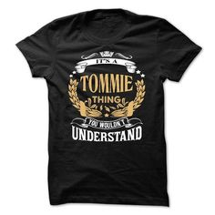 TOMMIE .Its a TOMMIE Thing You Wouldnt Understand - T S - #tie dye shirt #sweatshirt for teens. TAKE IT => https://www.sunfrog.com/LifeStyle/TOMMIE-Its-a-TOMMIE-Thing-You-Wouldnt-Understand--T-Shirt-Hoodie-Hoodies-YearName-Birthday-64841852-Guys.html?68278