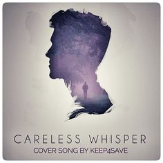 CARELESS WHISPER .  link and info will be added