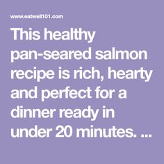 This healthy pan-seared salmon recipe is rich, hearty and perfect for a dinner ready in under 20 minutes. CLICK HERE to get the recipe