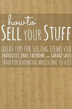 How to Sell Your Stuff--great tips for selling items via Craigslist, Ebay, Facebook, or Garage Sales (and for knowing which one to use!) by kathy