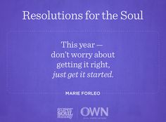 Sometimes it's the hardest part, but in her Resolution for the Soul, Marie Forleo encourages us not to be afraid of taking that first step.