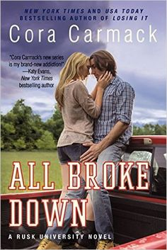 All Broke Down: A Rusk University Novel: Cora Carmack: 9780062326225: Amazon.com: Books