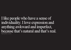 I like unconventional people, social outcasts, loners, artists, philosophers, those who dare to dream.
